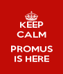 KEEP CALM  PROMUS IS HERE - Personalised Poster A4 size