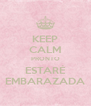 KEEP CALM PRONTO ESTARÉ EMBARAZADA - Personalised Poster A4 size
