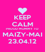 KEEP CALM PROUD MUMMY TO MAIZY-MAI 23.04.12 - Personalised Poster A4 size