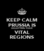 KEEP CALM PRUSSIA IS OCCUPYING YOUR VITAL REGIONS - Personalised Poster A4 size