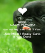 KEEP CALM PSYCHO cuz my Pug  said This 2 You... .Ask ME If I Really Care. If you Dont - Personalised Poster A4 size
