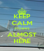 KEEP CALM PTOWN'S ALMOST HERE - Personalised Poster A4 size