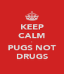 KEEP CALM - PUGS NOT DRUGS - Personalised Poster A4 size