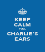 KEEP CALM PULL CHARLIE'S EARS - Personalised Poster A4 size