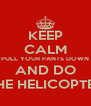 KEEP CALM PULL YOUR PANTS DOWN AND DO THE HELICOPTER - Personalised Poster A4 size