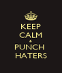 KEEP CALM & PUNCH  HATERS - Personalised Poster A4 size