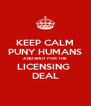 KEEP CALM PUNY HUMANS AND WAIT FOR THE LICENSING  DEAL - Personalised Poster A4 size