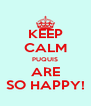 KEEP CALM PUQUIS ARE SO HAPPY! - Personalised Poster A4 size
