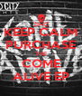 KEEP CALM PURCHASE THE COME ALIVE EP - Personalised Poster A4 size