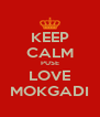KEEP CALM PUSE LOVE MOKGADI - Personalised Poster A4 size