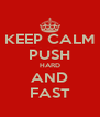 KEEP CALM PUSH HARD AND FAST - Personalised Poster A4 size