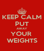 KEEP CALM PUT AWAY YOUR  WEIGHTS - Personalised Poster A4 size