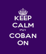 KEEP CALM PUT COBAN ON - Personalised Poster A4 size