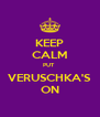 KEEP CALM PUT  VERUSCHKA'S ON - Personalised Poster A4 size