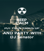 KEEP CALM PUT YOUR HANDS UP AND PARTY WITH DJ Senator - Personalised Poster A4 size