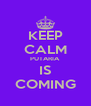 KEEP CALM PUTARIA IS COMING - Personalised Poster A4 size