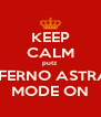KEEP CALM putz INFERNO ASTRAL MODE ON - Personalised Poster A4 size