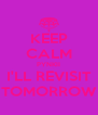 KEEP CALM PYNKII I'LL REVISIT TOMORROW - Personalised Poster A4 size