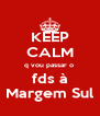 KEEP CALM q vou passar o  fds à Margem Sul - Personalised Poster A4 size