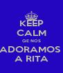 KEEP CALM QE NOS ADORAMOS  A RITA - Personalised Poster A4 size