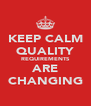 KEEP CALM QUALITY REQUIREMENTS ARE CHANGING - Personalised Poster A4 size