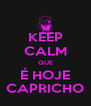 KEEP CALM QUE É HOJE CAPRICHO - Personalised Poster A4 size