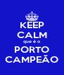 KEEP CALM que é o PORTO CAMPEÃO - Personalised Poster A4 size