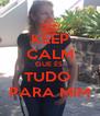 KEEP CALM QUE ÉS  TUDO  PARA MIM - Personalised Poster A4 size