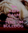 KEEP CALM QUE 1 DIA TENS UM BULLDOG  - Personalised Poster A4 size