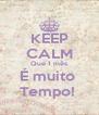 KEEP CALM Que 1 mês É muito  Tempo!  - Personalised Poster A4 size