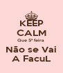 KEEP CALM Que 5ª feira  Não se Vai A FacuL - Personalised Poster A4 size
