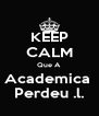 KEEP CALM Que A Academica  Perdeu .l. - Personalised Poster A4 size