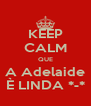 KEEP CALM QUE A Adelaide È LINDA *-* - Personalised Poster A4 size