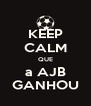 KEEP CALM QUE a AJB GANHOU - Personalised Poster A4 size
