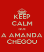 KEEP CALM QUE A AMANDA CHEGOU - Personalised Poster A4 size