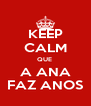 KEEP CALM QUE  A ANA FAZ ANOS - Personalised Poster A4 size
