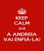 KEEP CALM QUE A ANDREIA VAI ENFIÁ-LA! - Personalised Poster A4 size