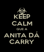 KEEP CALM QUE A ANITA DÁ CARRY - Personalised Poster A4 size