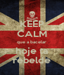 KEEP CALM que a bacelar hoje ta rebelde - Personalised Poster A4 size