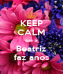 KEEP CALM que a Beatriz faz anos - Personalised Poster A4 size