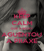 KEEP CALM QUE A BECKY AGUENTOU A PRAXE - Personalised Poster A4 size