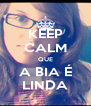 KEEP CALM QUE A BIA É LINDA - Personalised Poster A4 size
