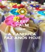 KEEP CALM QUE A CANHUCA FAZ ANOS HOJE - Personalised Poster A4 size
