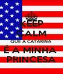 KEEP CALM QUE A CATARINA  É A MINHA  PRINCESA - Personalised Poster A4 size