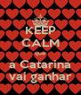 KEEP CALM que a Catarina vai ganhar - Personalised Poster A4 size