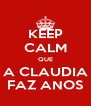 KEEP CALM QUE A CLAUDIA FAZ ANOS - Personalised Poster A4 size