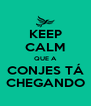 KEEP CALM QUE A CONJES TÁ CHEGANDO - Personalised Poster A4 size