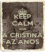 KEEP CALM QUE A CRISTINA FAZ ANOS   - Personalised Poster A4 size