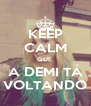 KEEP CALM QUE  A DEMI TÁ VOLTANDO - Personalised Poster A4 size