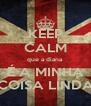 KEEP CALM que a diana É A MINHA COISA LINDA - Personalised Poster A4 size